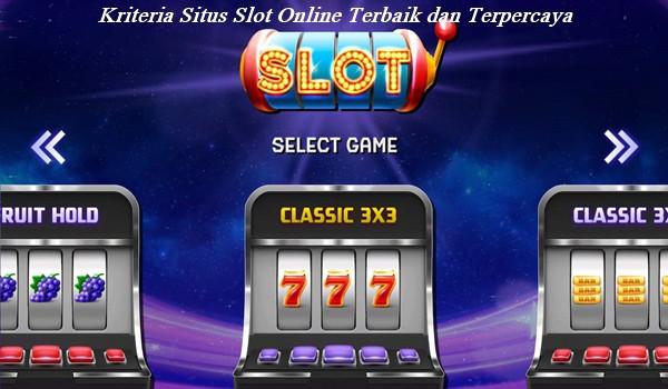 Kriteria Situs Slot Online Terbaik dan Terpercaya