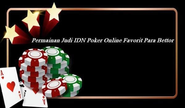 Permainan Judi IDN Poker Online Favorit Para Bettor